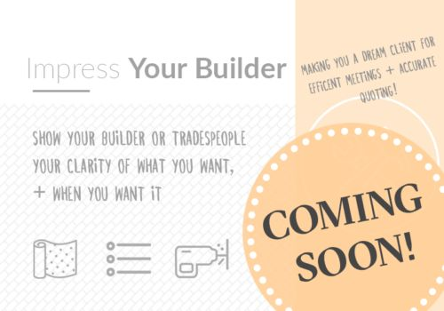 Need a little help with your Home Renovation Project? COMING SOON is My Interior Design Coach's FREE  Workbook #4 'Impress Your Builder' as part of the renovation series, to guide you on your home interior design journey!