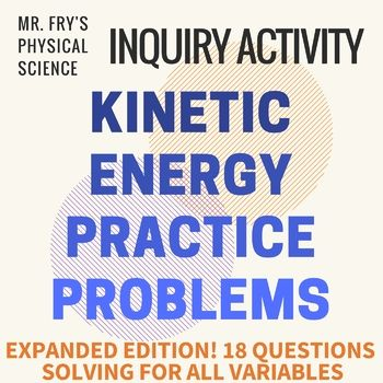 Kinetic Energy - Practice Problems - Great Worksheet w/ key! This is a great worksheet I made with 3 examples and 18 original practice problems where students will solve the kinetic energy formula for kinetic energy, mass, and velocity. This would make the perfect handout for