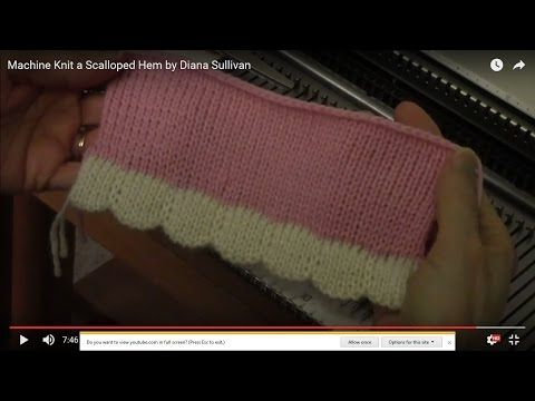 Diana natters on...           about machine knitting: New Video for March - Scalloped Hem