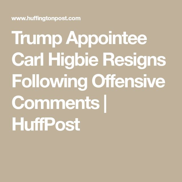 Trump Appointee Carl Higbie Resigns Following Offensive Comments   HuffPost