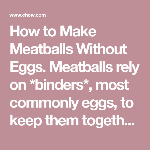 How to Make Meatballs Without Eggs. Meatballs rely on *binders*, most commonly eggs, to keep them together during cooking. Whether in concern of dietary restrictions or if you've simply run out of eggs, with easy substitutions you can still make flavorful meatballs that don't crumble. Use one or more substitutions or techniques based on your...