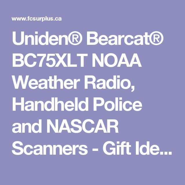 Uniden® Bearcat® BC75XLT NOAA Weather Radio, Handheld Police and NASCAR Scanners - Gift Ideas for Guys - Forest City Surplus Canada - discount prices