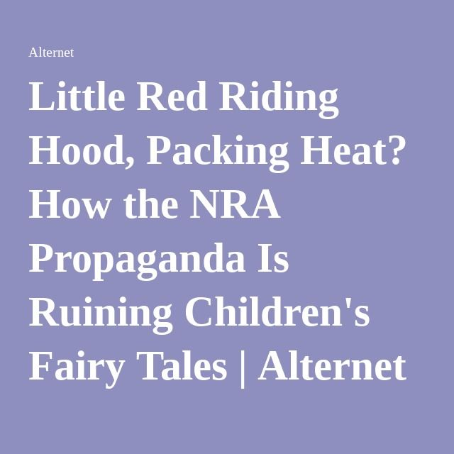 Little Red Riding Hood, Packing Heat? How the NRA Propaganda Is Ruining Children's Fairy Tales   Alternet