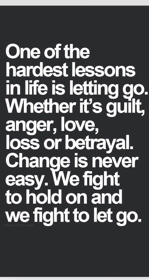 .Letting go is harder than holding on.