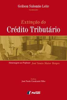 Extinção do Crédito Tributário: Homenagem ao Professor José Souto Maior Borges