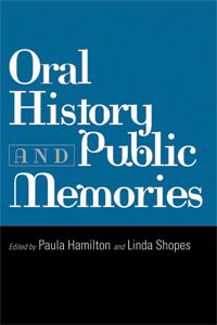 Oral History and Public Memories edited by Paula Hamilton and Linda Shopes