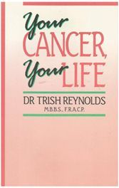 Your Cancer Your life - Dr Trish Reynolds