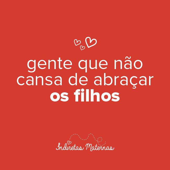 Gente que não cansa de abraçar os filhos.  Veja mais em www.indiretasmaternas.com.br