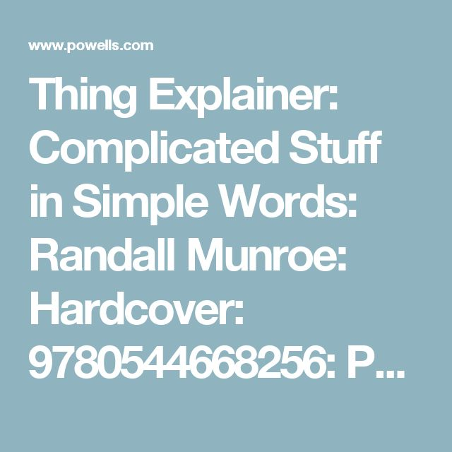 Thing Explainer: Complicated Stuff in Simple Words: Randall Munroe: Hardcover: 9780544668256: Powell's Books