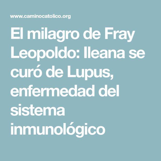 El milagro de Fray Leopoldo: Ileana se curó de Lupus, enfermedad del sistema inmunológico