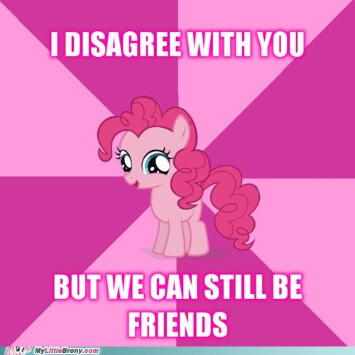 I think Rainbow is best pony, you think Pinkie is best pony, The point is were…