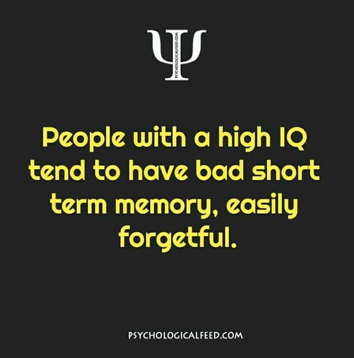 That's nice to read - I must be a genius (I know this was DEFINITELY true of my ex, who was a prof w/ a very high IQ...and I know because I tested it myself while in a grad school psychological testing class)