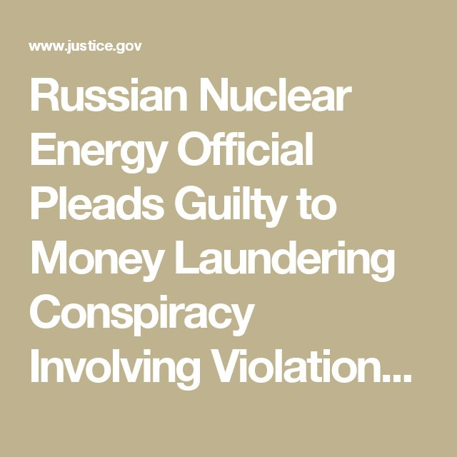 Russian Nuclear Energy Official Pleads Guilty to Money Laundering Conspiracy Involving Violations of the Foreign Corrupt Practices Act | OPA | Department of Justice