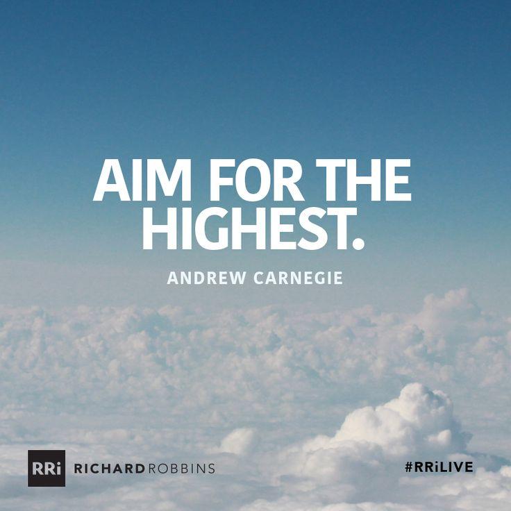 Aim for the highest. #RRiLIVE www.richardrobbins.com