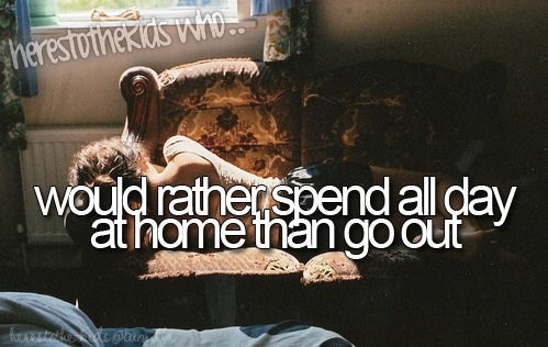 here's to the kids who would rather spend all day at home than go out
