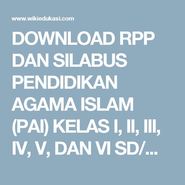 DOWNLOAD RPP DAN SILABUS PENDIDIKAN AGAMA ISLAM (PAI) KELAS I, II, III, IV, V, DAN VI SD/MI SEMESTER I DAN SEMESTER II LENGKAP - Wikiedukasi | Wiki Edukasi