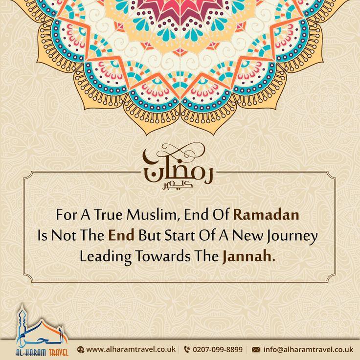 For a True #Muslim, #EndofRamadan is not The End but Start of a New Journey leading towards the #Jannah! #Ramadan #RamadanKareem #Islam #Muslims #HolyQuran #Ummah #Salah #Prayer