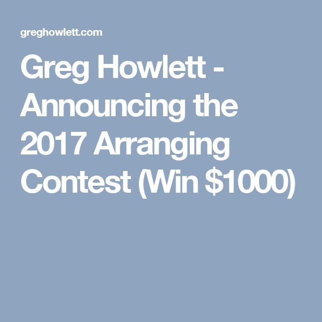 Greg Howlett - Announcing the 2017 Arranging Contest (Win $1000)