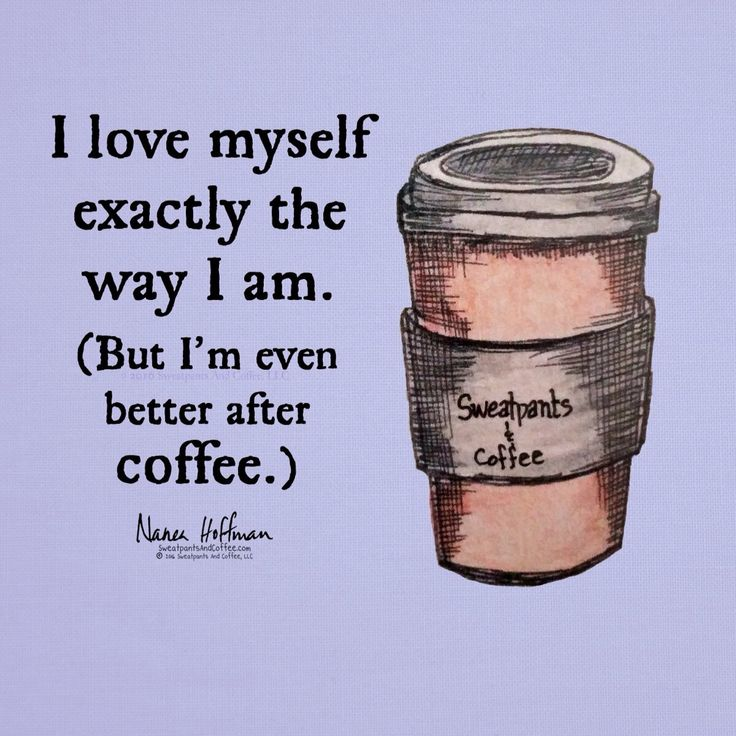 With coffee I'm better
