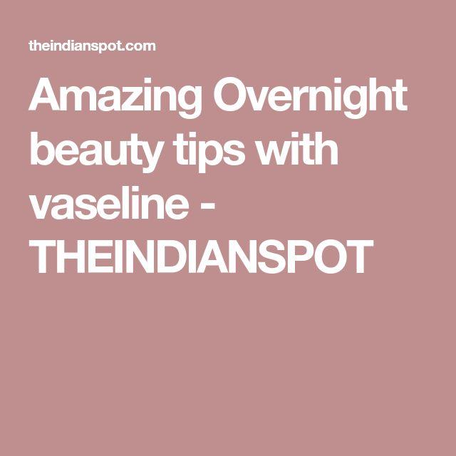 Amazing Overnight beauty tips with vaseline - THEINDIANSPOT