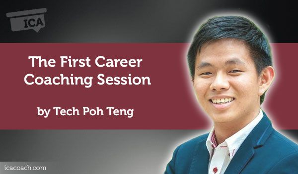 Coaching Case Study: The First Career Coaching Session  Coaching Case Study By Teck Poh Teng (Life Coach, SINGAPORE)