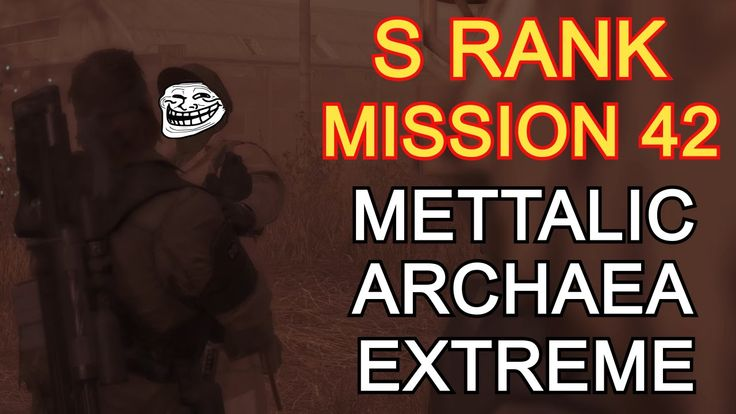 Metal Gear Solid V The Phantom Pain Mission 42 [EXTREME] Mettalic Archae...