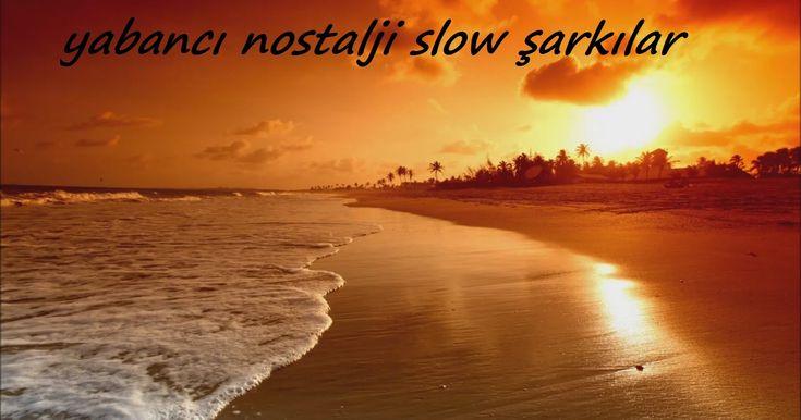 Yabancı nostalji slow şarkılar