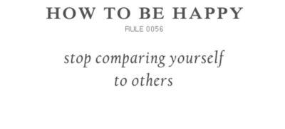 COMMENT ETRE HEUREUX : arrête de te comparer aux autres.