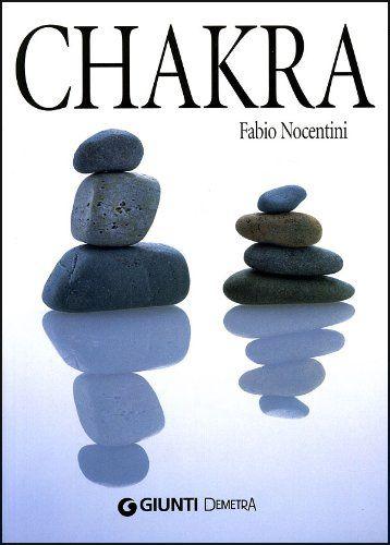 """""""Chakra. Come armonizzarli con cristalli, oli essenziali e fiori di Bach"""", Firenze, Giunti Demetra, 2006. http://www.fabionocentini.it"""