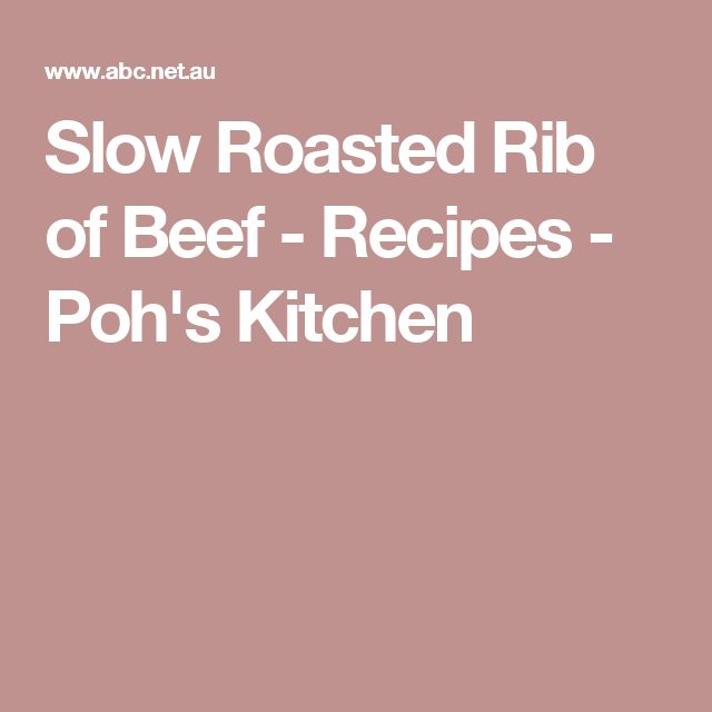 Slow Roasted Rib of Beef - Recipes - Poh's Kitchen