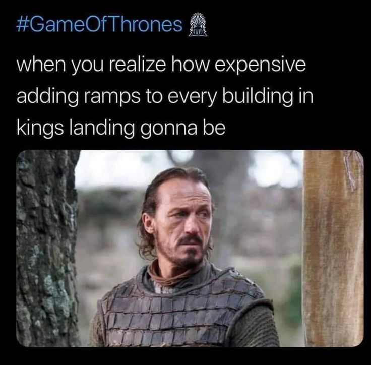 Image may contain: one or more people, text that says '#GameOfThrones when you realize how expensive adding ramps to every building in kings landi…