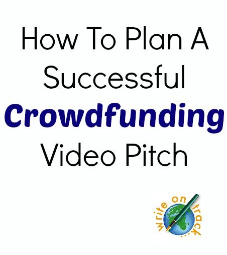 How To Plan A Successful Crowdfunding Video Pitch - Write On Track   Write On Track