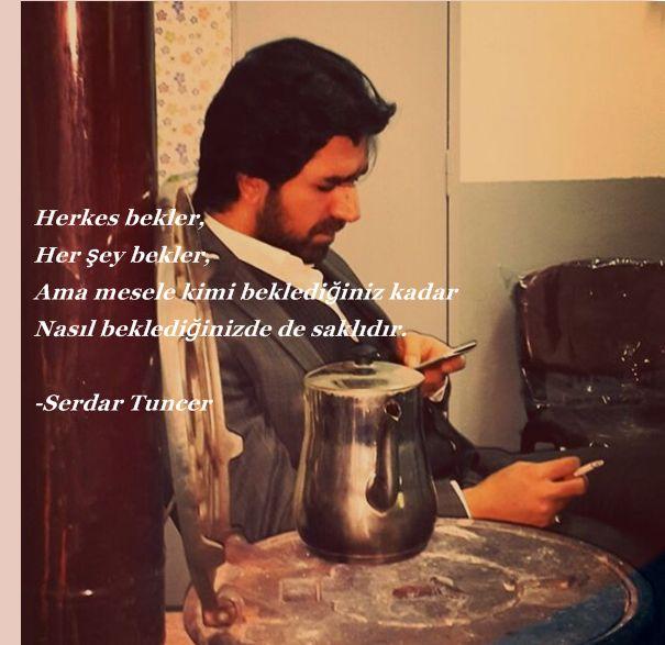 Herkes bekler, Her şey bekler, Ama mesele kimi beklediğiniz kadar Nasıl beklediğinizde de saklıdır... - Serdar Tuncer #sözler #anlamlısözler #güzelsözler #manalısözler #özlüsözler #alıntı #alıntılar #alıntıdır #alıntısözler
