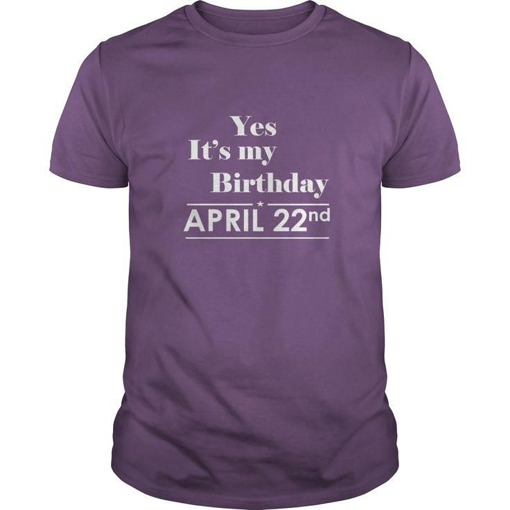 Birthday April 22 SHIRT FOR WOMENS AND MEN ,BIRTHDAY, QUEENS I LOVE MY HUSBAND ,WIFE Birthday April 22-TSHIRT BIRTHDAY Birthday April 22 yes it's my birthday