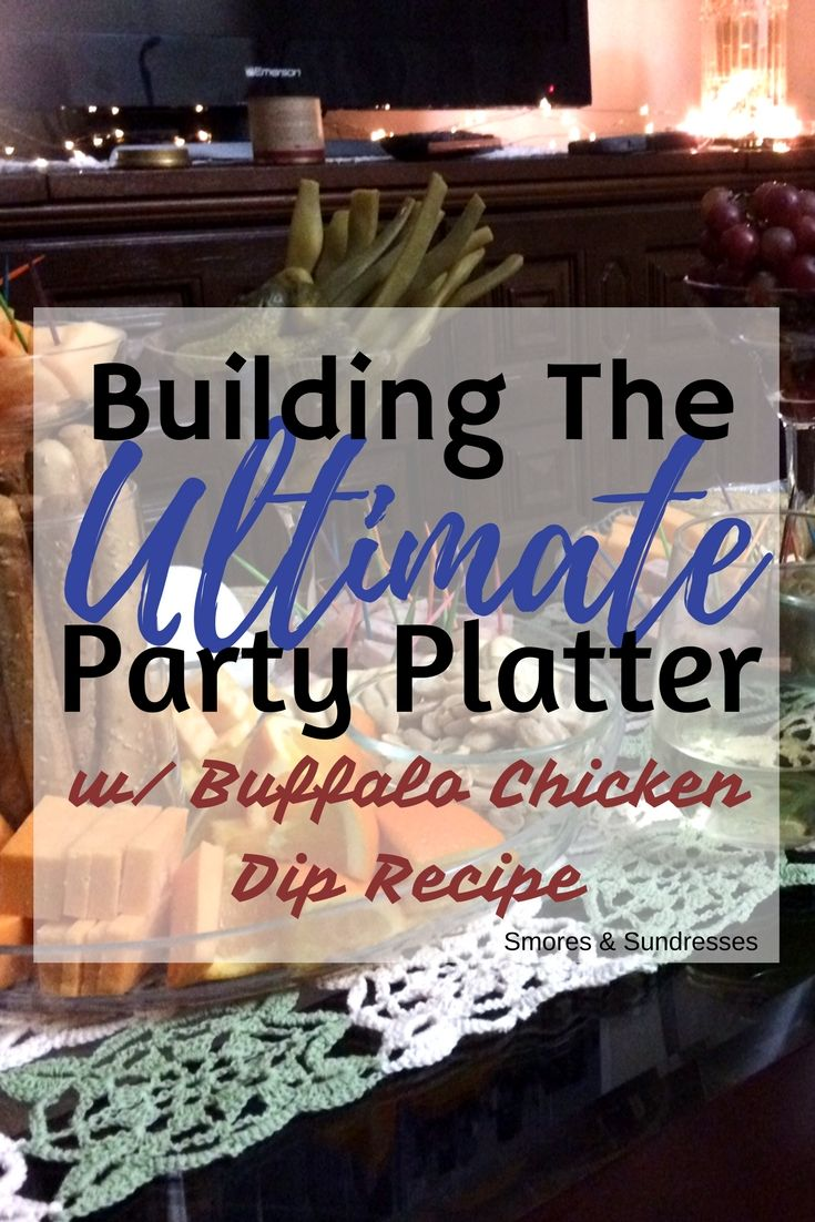 Smores and Sundresses - Building The Ultimate Party Platter - w/ Buffalo Chicken Dip Recipe