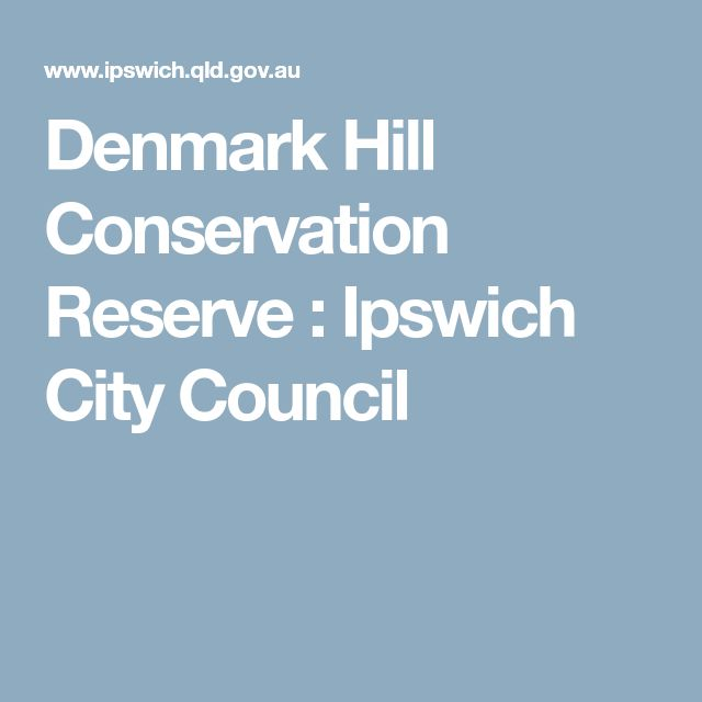 Denmark Hill Conservation Reserve : Ipswich City Council