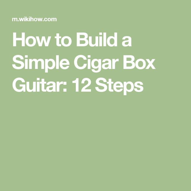 How to Build a Simple Cigar Box Guitar: 12 Steps