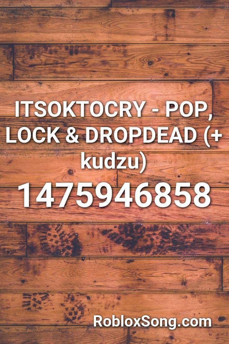 Itsoktocry Pop Lock Dropdead Kudzu Roblox Id Roblox