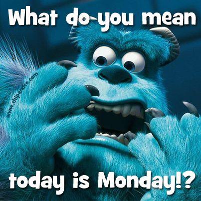 When it's Monday.