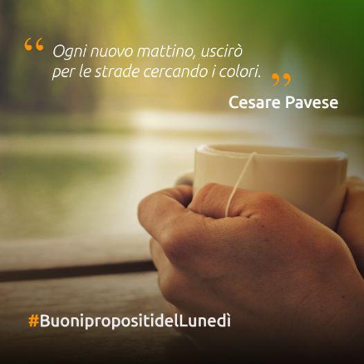 """#BuonipropositidelLunedì #citazioni #quote """"Ogni nuovo #mattino, uscirò per le strade cercando i #colori"""" Cesare #Pavese"""