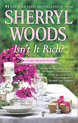 Isn't It Rich? (Perfect Destinies) by Sherryl Woods. Please click on the book jacket to check availability or place a hold @ Otis