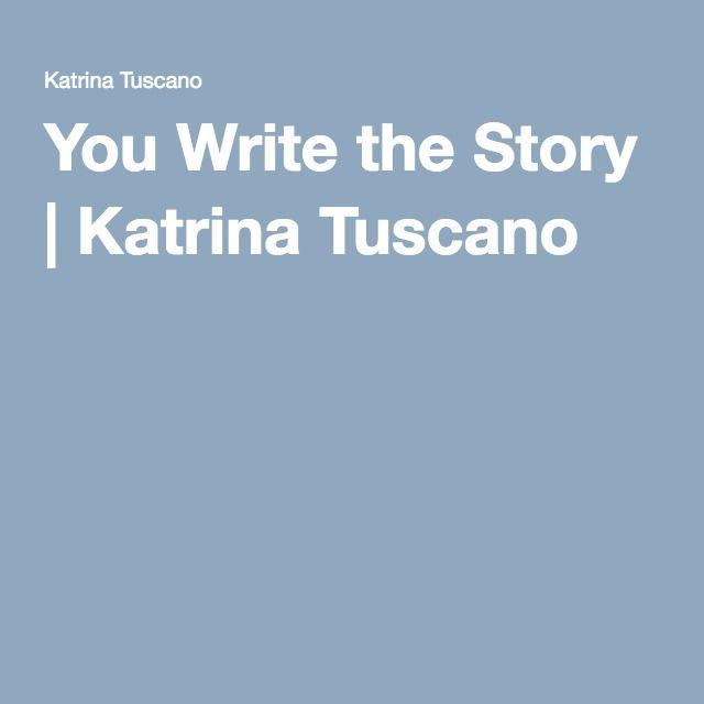 You Write the Story   Katrina Tuscano