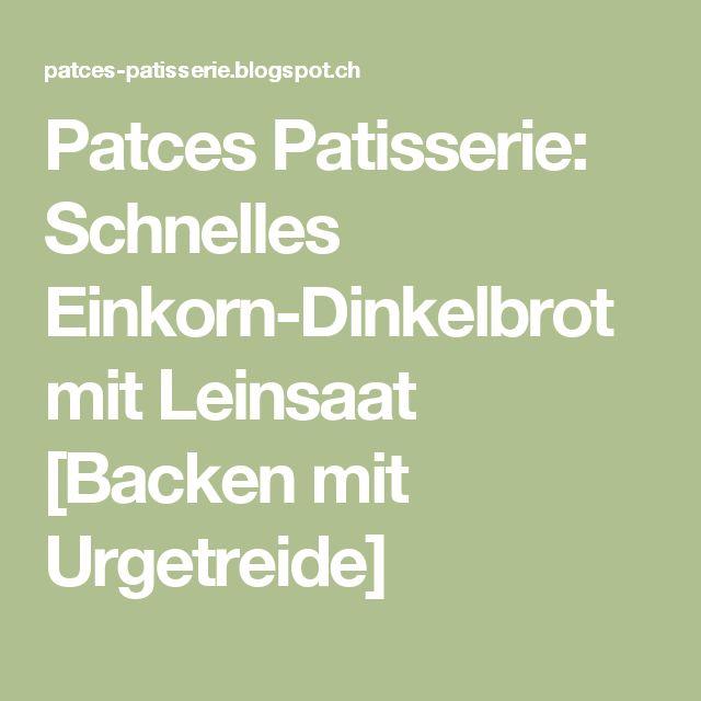 Patces Patisserie: Schnelles Einkorn-Dinkelbrot mit Leinsaat [Backen mit Urgetreide]