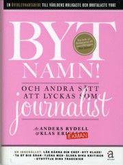 Byt namn! : och andra sätt att lyckas som journalist - Klas Ekman, Anders Rydell