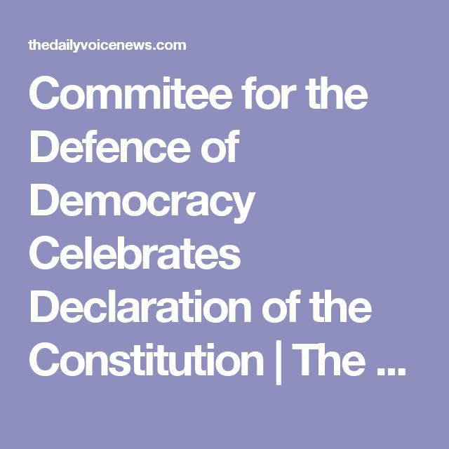 Commitee for the Defence of Democracy Celebrates Declaration of the Constitution | The Daily Voice