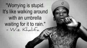 who knew wiz khalifa would have words of wisdom for me to