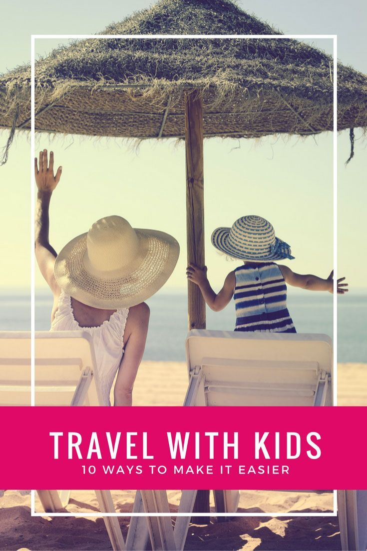 10 Ways to make traveling with children easier- tips that get your whole family out the door when you are traveling with kids