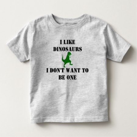Don't Make me a Dinosaur Toddler T-shirt - click/tap to personalize and buy