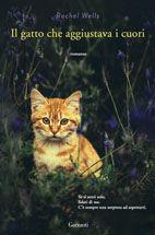 Il gatto che aggiustava i cuori - Wells Rachel - Garzanti Libri
