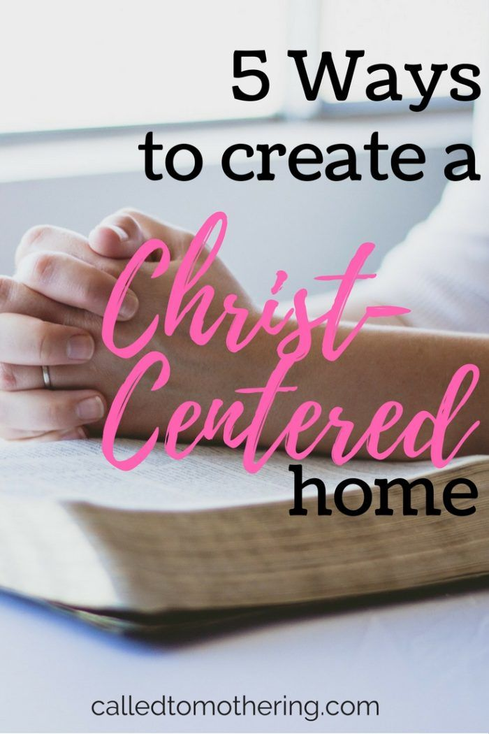 5 Ways to create a Christ-Centered Home